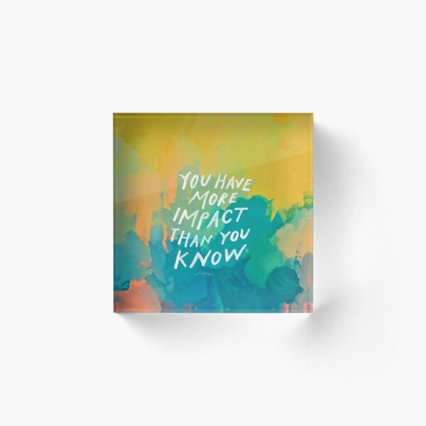You have more impact than you know - neon abstract colorful art and motivational quote by Morgan Harper Nichols Acrylic Block