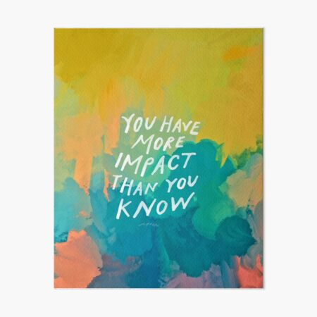 You have more impact than you know - neon abstract colorful art and motivational quote by Morgan Harper Nichols Art Board Print