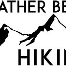 HIKING I'D RATHER BE HIKING HIKE HIKER MOUNTAINS ID GEOCACHING by MyHandmadeSigns