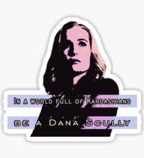 In a world full of Kardashians, be a Dana Scully Sticker