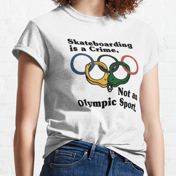 Skateboarding is a Crime Not an Olympic Sport Classic T-Shirt
