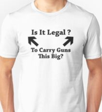 Is It Legal To Carry Guns This Big? T-Shirt