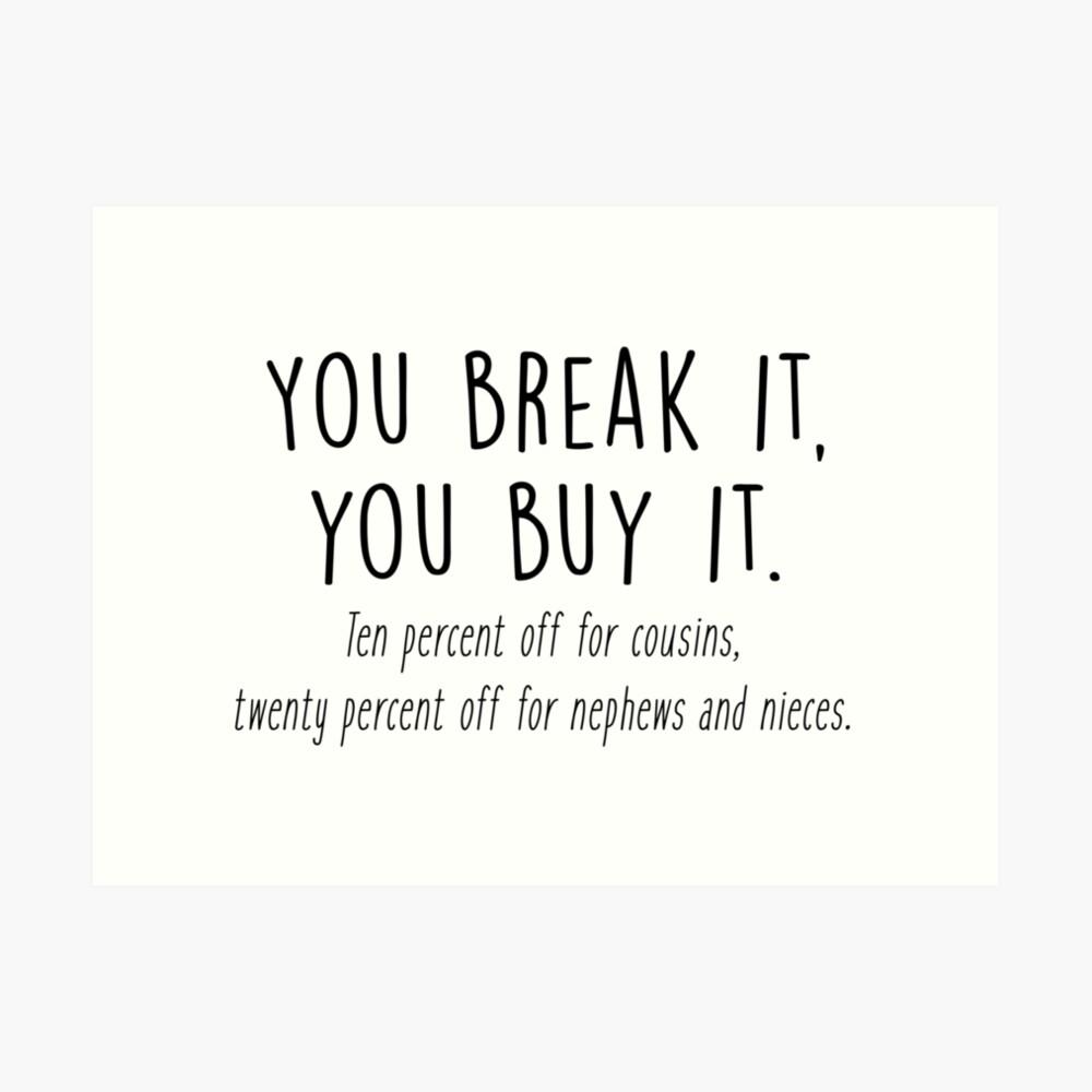 You break it, you buy it Art Print