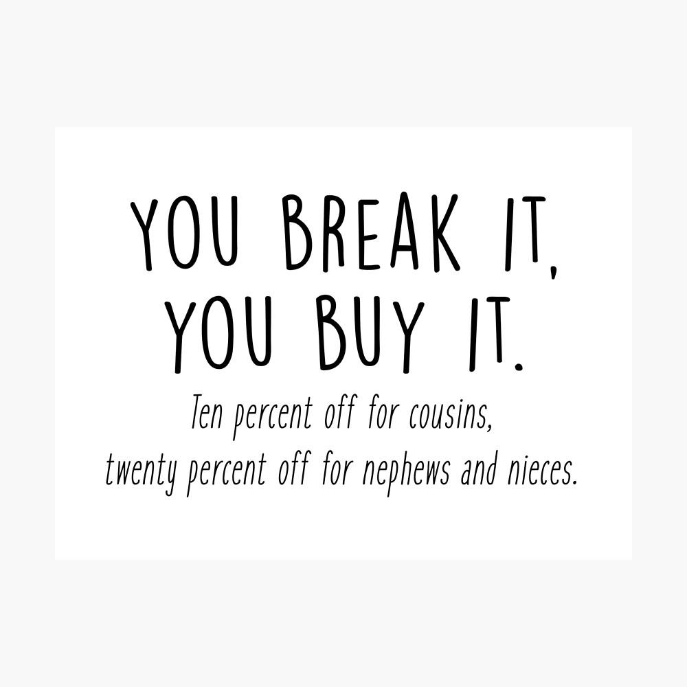 You break it, you buy it Photographic Print