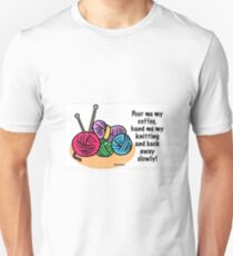 Pour me my coffee, hand me my knitting and back away slowly! Unisex T-Shirt