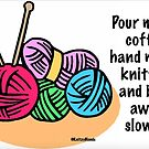 Pour me my coffee, hand me my knitting and back away slowly! by KnitzyBlonde