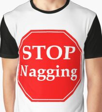 Stop Nagging Graphic T-Shirt
