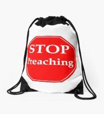 Stop Preaching Drawstring Bag