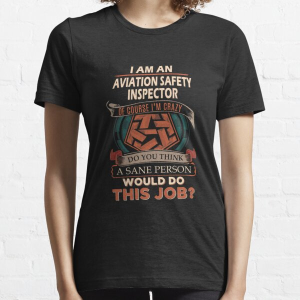 Aviation Safety Inspector T Shirt - Sane Person Gift Item Tee Essential T-Shirt