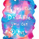 If You Can Dream It, You Can Do It by Mariewsart