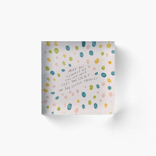 Mögen Sie immer derjenige sein, der das Licht in den kleinen Dingen sieht - inspirierendes Zitat Acrylblock