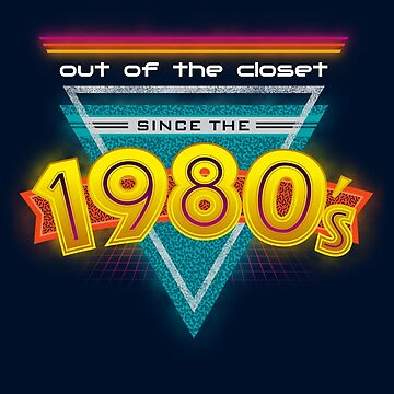 Out of the Closet Since the 1980's by DamnAssFunny