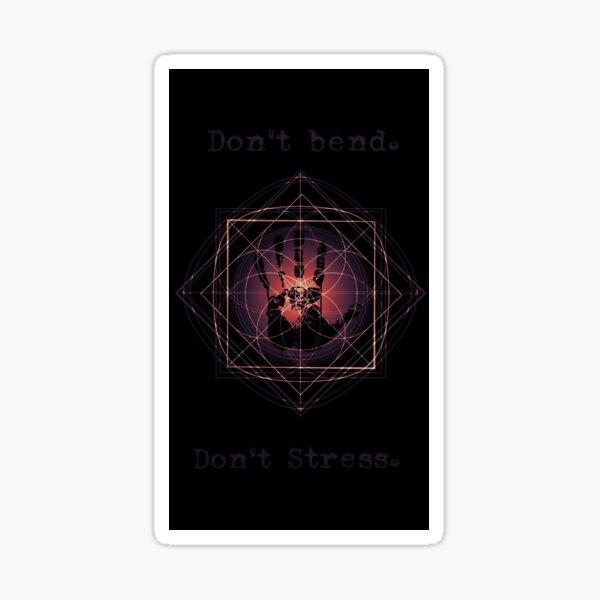 Don't Bend. Don't stress. Sticker
