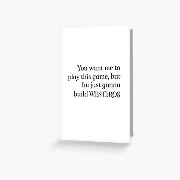 You Want Me to Play This Game - Dark Text Greeting Card