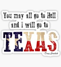 You may all go to Hell and I will go to Texas Sticker