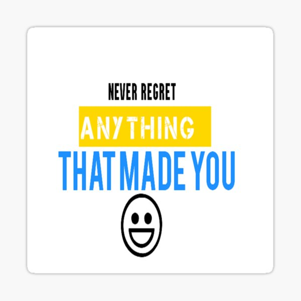 Never regret anything that made you smile. Sticker