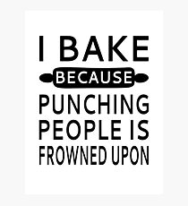 I Bake Because Punching People Is Frowned Upon Photographic Print