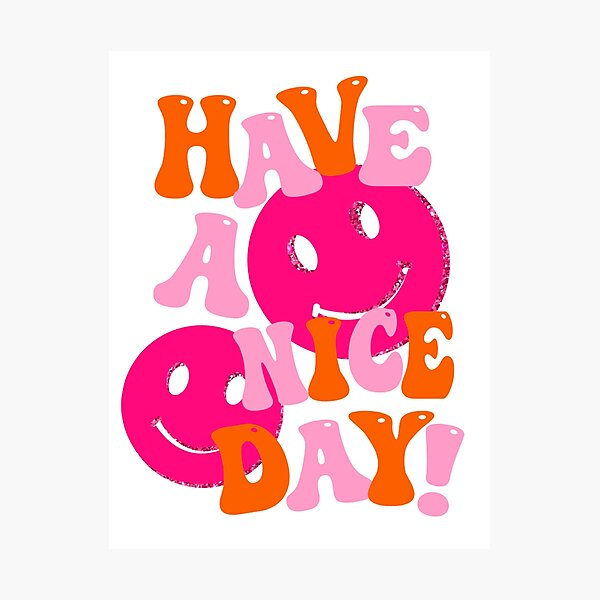 HAVE A NICE DAY! - pink and orange Photographic Print