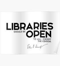 libraries should be open to all, except the censor - John F. Kennedy Poster