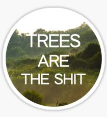 Trees Are the Shit Sticker
