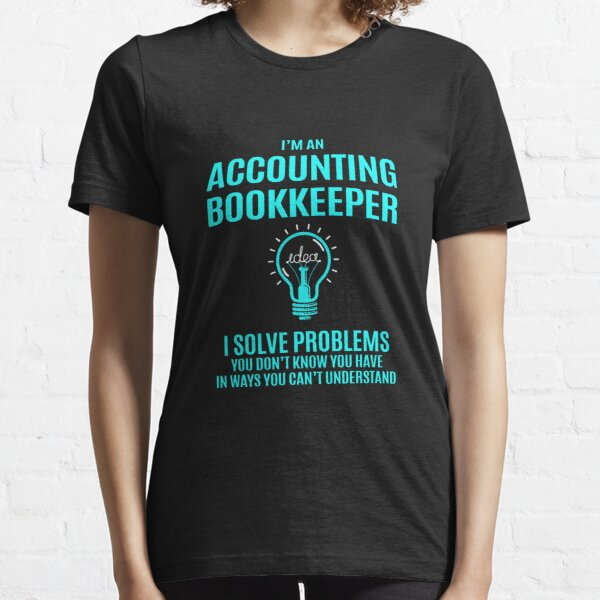 Accounting Bookkeeper T Shirt - I Solve Problems Gift Item Tee Essential T-Shirt