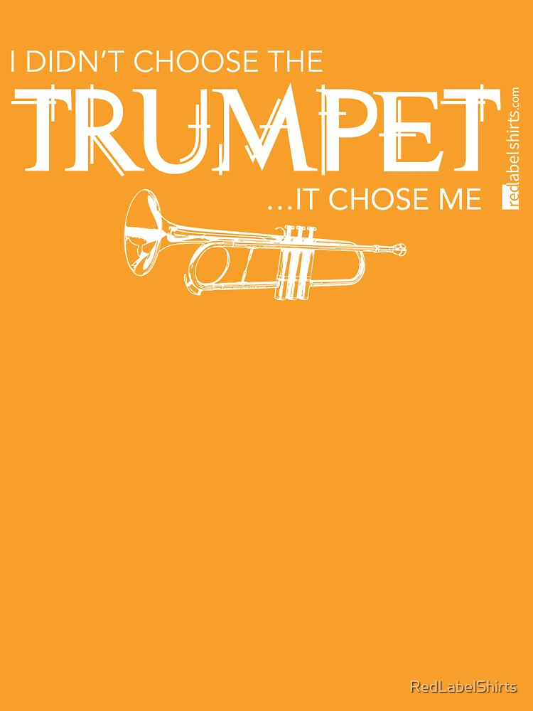 I Didn't Choose The Trumpet (White Lettering) by RedLabelShirts