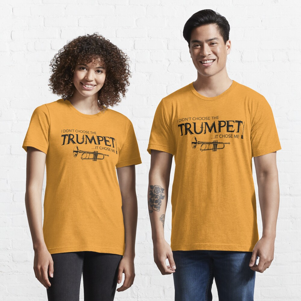 I Didn't Choose The Trumpet (Black Lettering) Essential T-Shirt