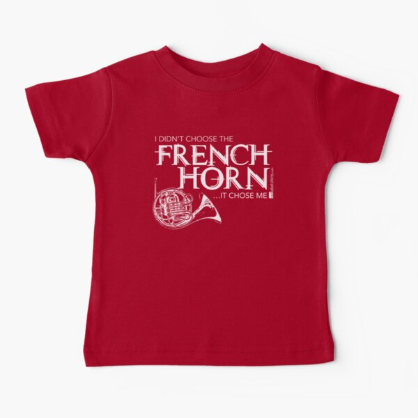 I Didn't Choose The French Horn (White Lettering) Baby T-Shirt