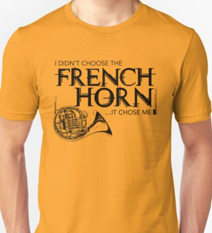 I Didn't Choose The French Horn (Black Lettering) T-Shirt