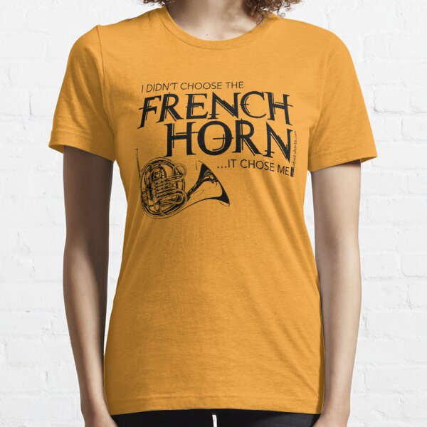 I Didn't Choose The French Horn (Black Lettering) Essential T-Shirt