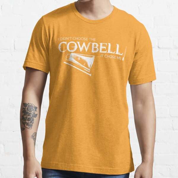 I Didn't Choose The Cowbell (White Lettering) Essential T-Shirt