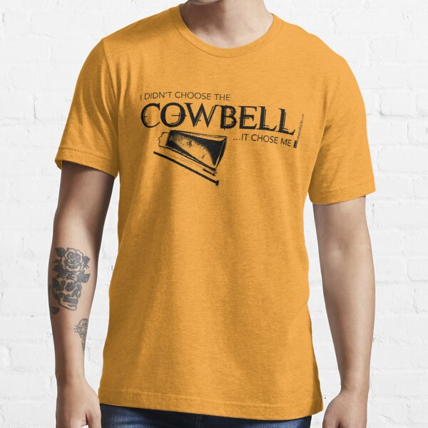 I Didn't Choose The Cowbell (Black Lettering) Essential T-Shirt