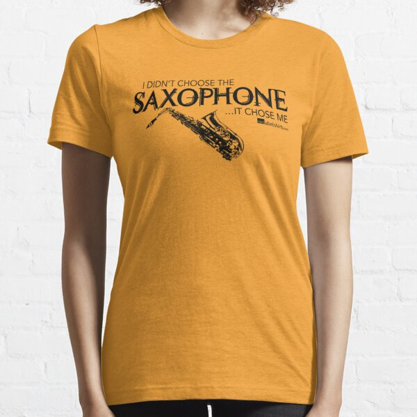 I Didn't Choose The Saxophone (Black Lettering) Essential T-Shirt
