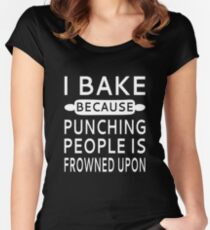 I Bake Because Punching People Is Frowned Upon Women's Fitted Scoop T-Shirt