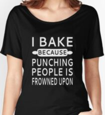 I Bake Because Punching People Is Frowned Upon Women's Relaxed Fit T-Shirt