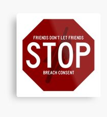 Stop Sign - Friends Don't Let Friends Breach Consent Metal Print