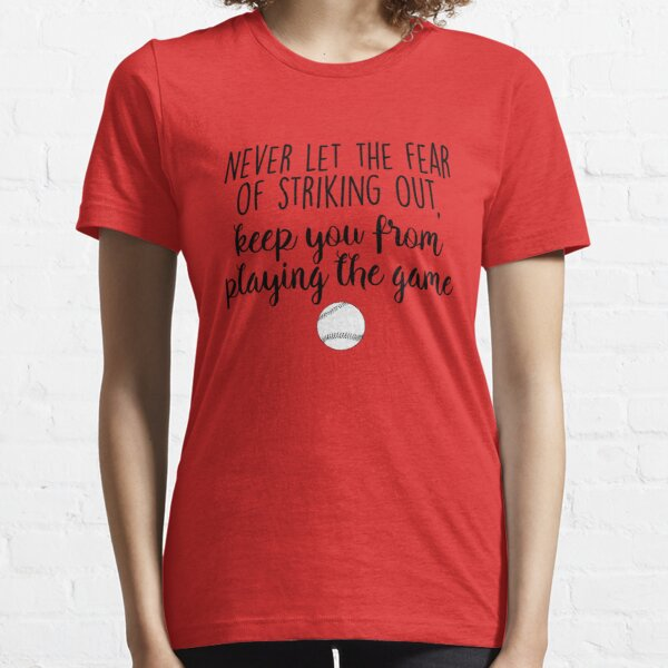 Never let the fear of striking out Essential T-Shirt