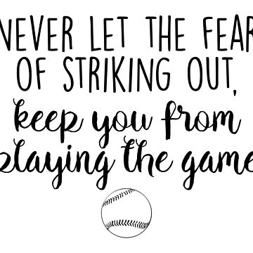 Never let the fear of striking out by doodle189