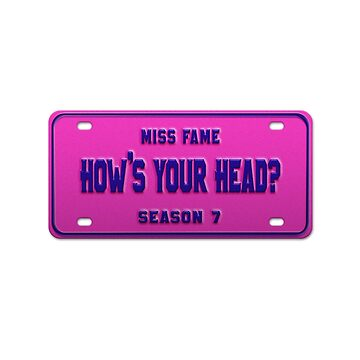 How's your head? - Miss Fame License Plate by nationalpride