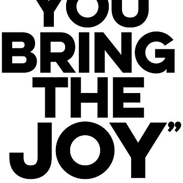 You bring the joy (black) by LizzieCurious