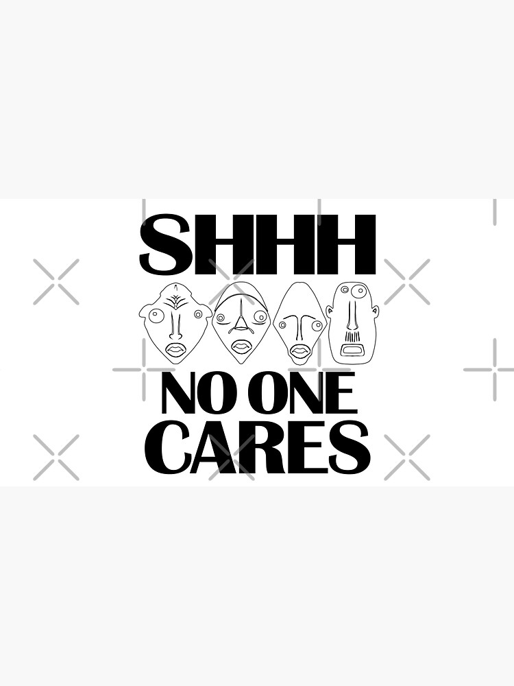 Shhh no one cares. Work harder, stop complaining, nobody cares by CWartDesign