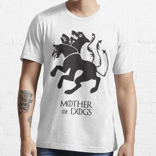 Mother of Dogs   Game of Thrones Essential T-Shirt