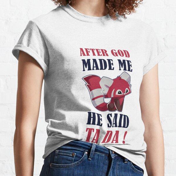 AFTER GOD MADE ME HE SAID TADA Classic T-Shirt