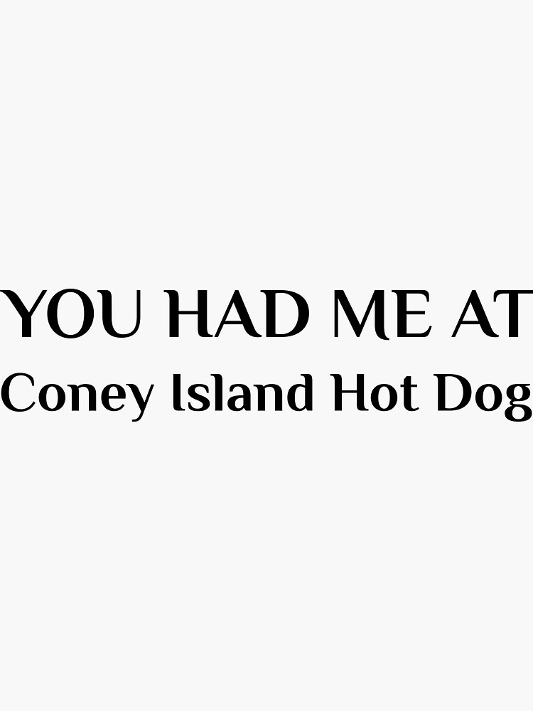 Had Me At Coney Island Hot Dog Michigan by TheCreekMan