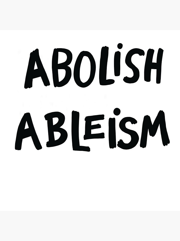 Abolish ableism, created by Liz Plank and designed by Emilie Plank. by LizPlank