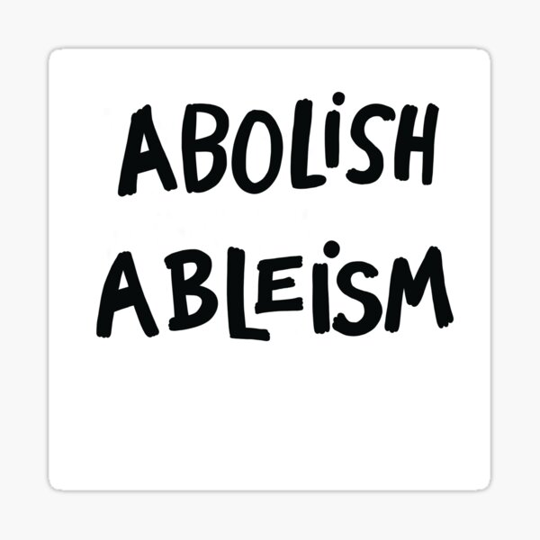 Abolish ableism, created by Liz Plank and designed by Emilie Plank. Sticker