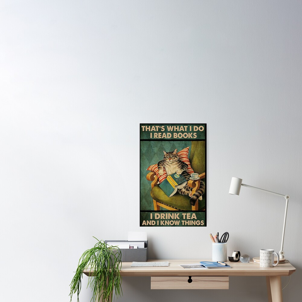 animal That's What I Do I Read Books i drink tea and i know things cat lover gifts Poster