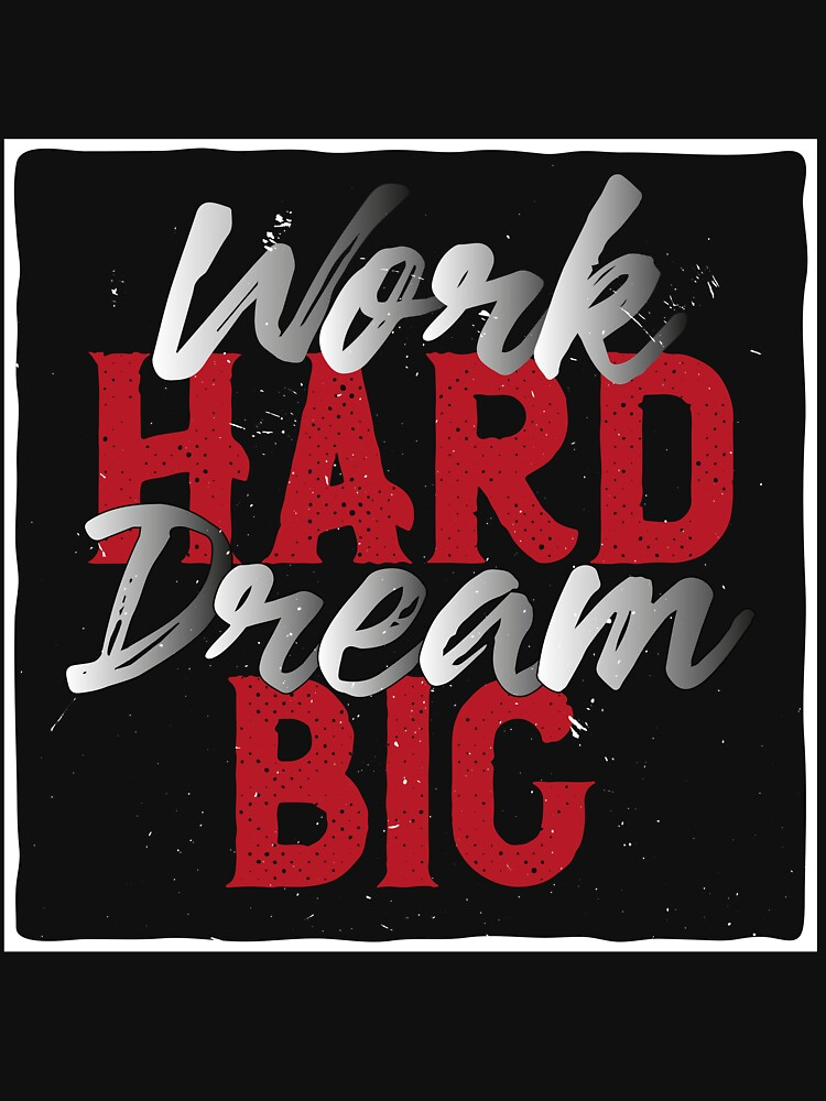 Work Hard Dream Big t-shirt by Omarshoping