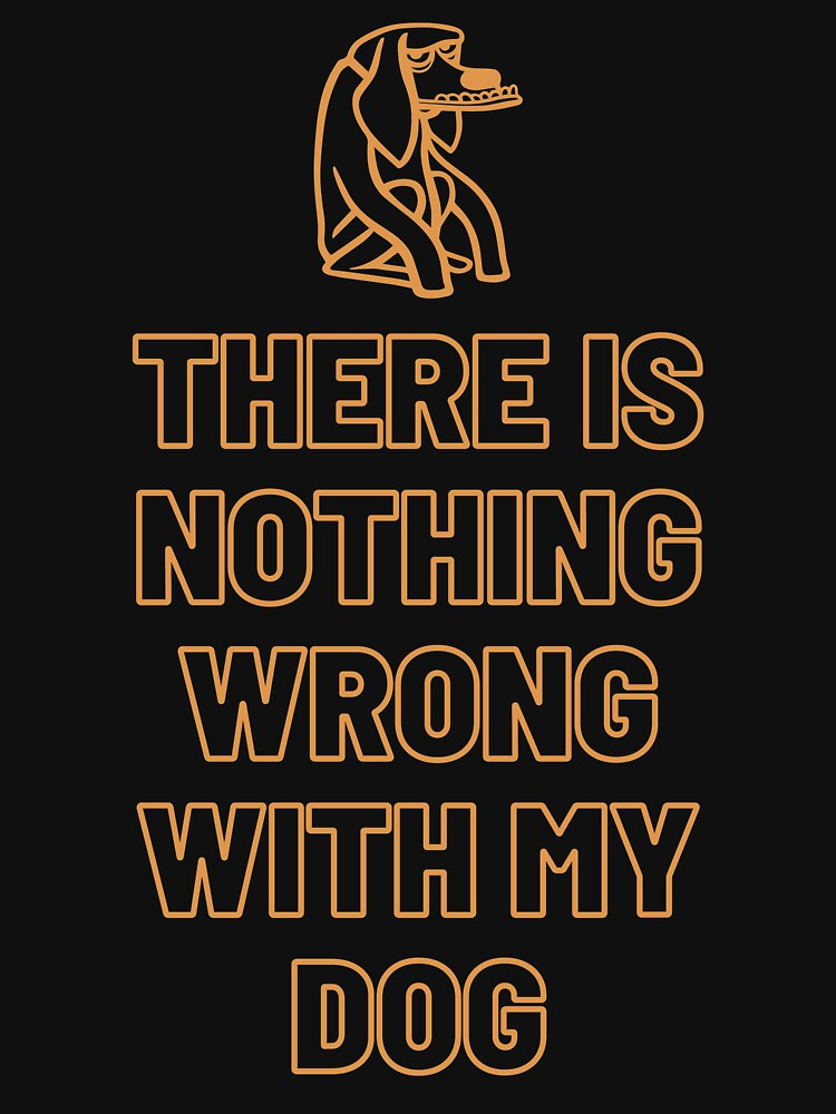 There is nothing wrong with my dog by Kahume