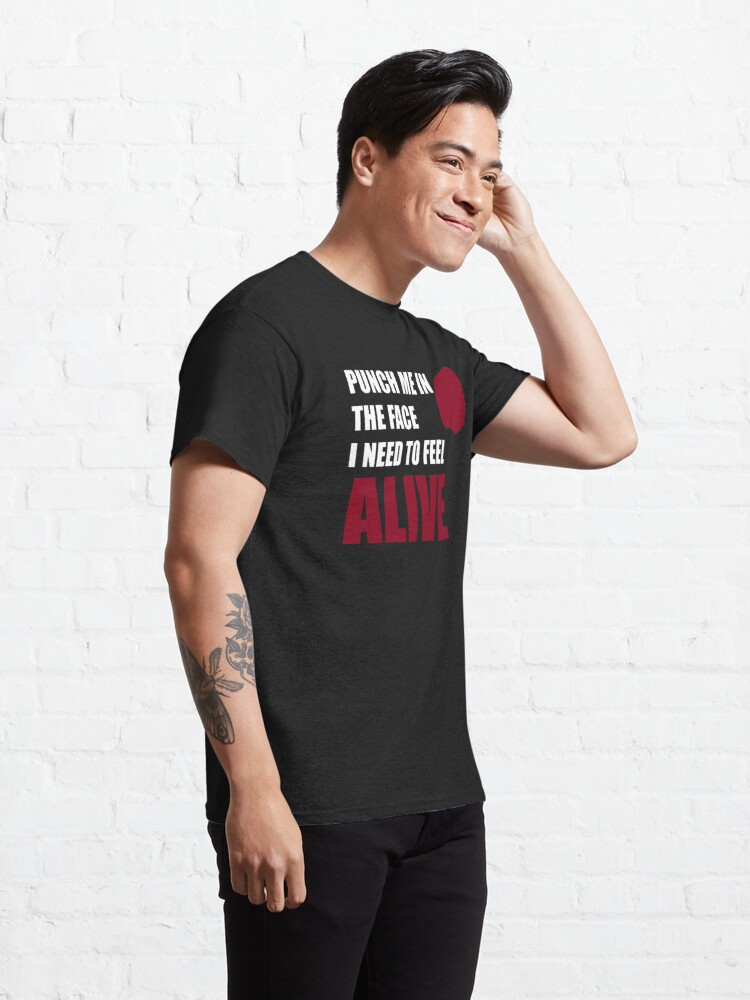 Alternate view of Punch me in the face i need to feel alive Classic T-Shirt